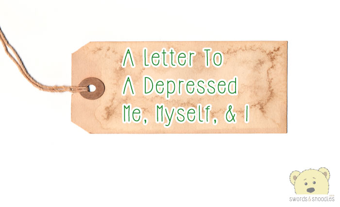 A letter To A Depressed Me Myself & I